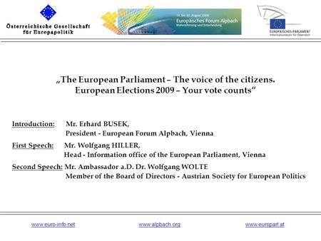 """The European Parliament – The voice of the citizens. European Elections 2009 – Your vote counts"" Introduction: Mr. Erhard BUSEK, President - European."