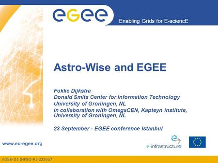 EGEE-III INFSO-RI-222667 Enabling Grids for E-sciencE www.eu-egee.org EGEE and gLite are registered trademarksEGEE-III INFSO-RI-222667 Astro-Wise and EGEE.