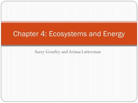 Sazzy Gourley and Ariana Lutterman Chapter 4: Ecosystems and Energy.