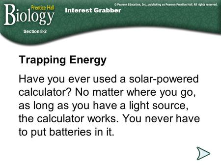 Go to Section: Trapping Energy Have you ever used a solar-powered calculator? No matter where you go, as long as you have a light source, the calculator.