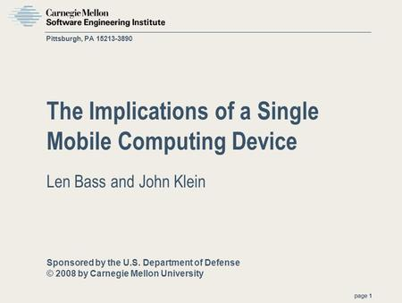 Sponsored by the U.S. Department of Defense © 2008 by Carnegie Mellon University page 1 Pittsburgh, PA 15213-3890 The Implications of a Single Mobile Computing.