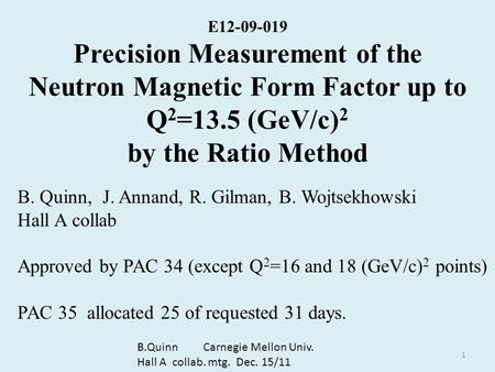 E12-09-019 Precision Measurement of the Neutron Magnetic Form Factor up to Q 2 =13.5 (GeV/c) 2 by the Ratio Method B. Quinn, J. Annand, R. Gilman, B. Wojtsekhowski.