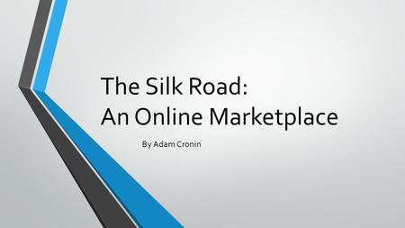 The Silk Road: An Online Marketplace By Adam Cronin.