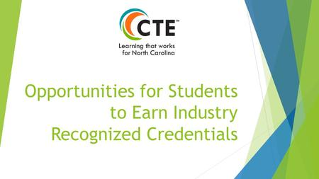 Opportunities for Students to Earn Industry Recognized Credentials.