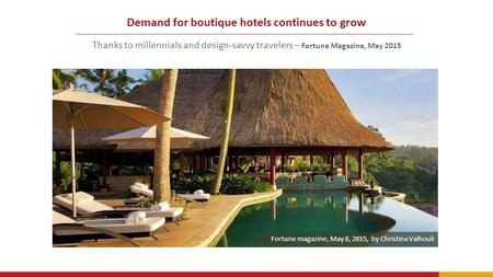 Demand for boutique hotels continues to grow Thanks to millennials and design-savvy travelers – Fortune Magazine, May 2015 Fortune magazine, May 8, 2015,