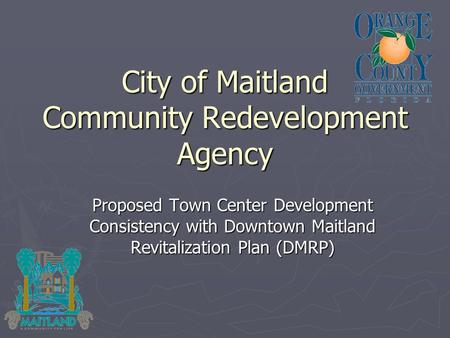 City of Maitland Community Redevelopment Agency Proposed Town Center Development Consistency with Downtown Maitland Revitalization Plan (DMRP)