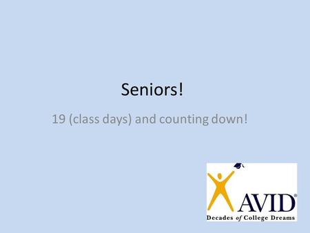 Seniors! 19 (class days) and counting down!. What we need to complete before ya'll GRADUATE! FAFSA AVID senior data College applications/ choices/ orientation/registration.