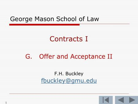 1 George Mason School of Law Contracts I G.Offer and Acceptance II F.H. Buckley