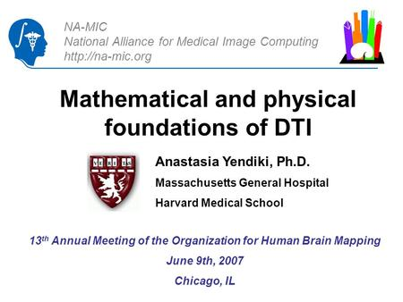 NA-MIC National Alliance for Medical Image Computing  Mathematical and physical foundations of DTI Anastasia Yendiki, Ph.D. Massachusetts.