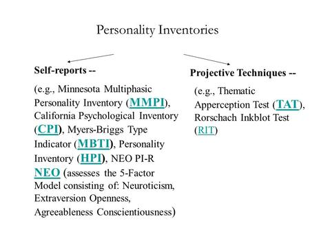 Personality Inventories Self-reports -- (e.g., Minnesota Multiphasic Personality Inventory ( MMPI ), California Psychological Inventory ( CPI), Myers-Briggs.
