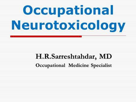 Occupational Neurotoxicology H.R.Sarreshtahdar, MD Occupational Medicine Specialist.