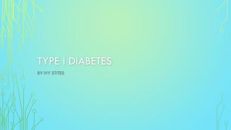 "TYPE I DIABETES BY IVY STITES. DAY IN THE LIFE ""I wake up, check my BGL (Blood Glucose Levels) then depending if they are high or low, I take some insulin."