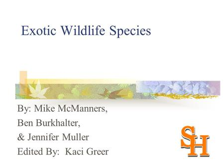 Exotic Wildlife Species By: Mike McManners, Ben Burkhalter, & Jennifer Muller Edited By: Kaci Greer.