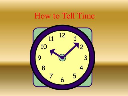 How to Tell Time. The big hand is minutes, the little hand is hours.