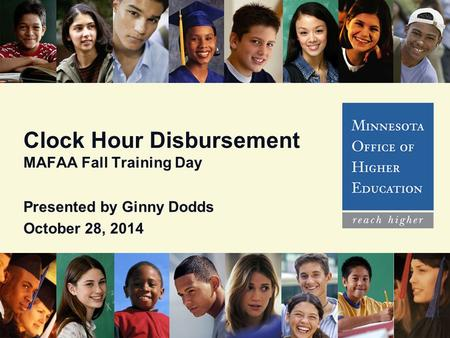 Clock Hour Disbursement MAFAA Fall Training Day Presented by Ginny Dodds October 28, 2014.