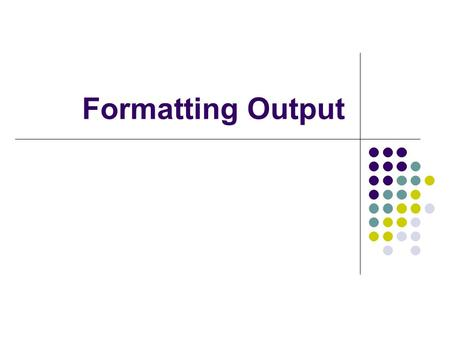 Formatting Output. Formatting features of printf System.out.printf can perform the following Rounding floating-point values Aligning properly a column.