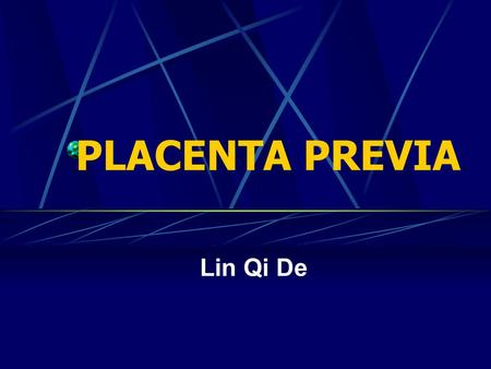 PLACENTA PREVIA Lin Qi De. Definition Placenta previa: Abnormal location of the placenta over,or in close proximity to the internal os. Incidence: approximately.
