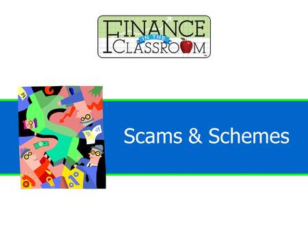 Financial Scams & Schemes Scams & Schemes. Financial Scams & Schemes Scam Fraudulent or deceptive schemes.