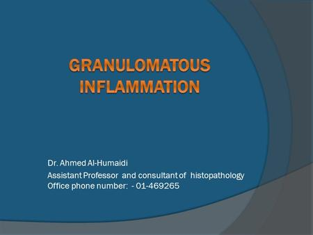 Dr. Ahmed Al-Humaidi Assistant Professor and consultant of histopathology Office phone number: - 01-469265.