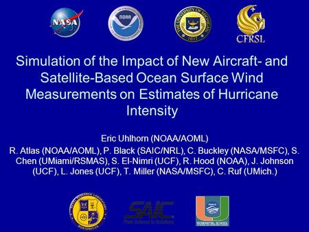 Simulation of the Impact of New Aircraft- and Satellite-Based Ocean Surface Wind Measurements on Estimates of Hurricane Intensity Eric Uhlhorn (NOAA/AOML)