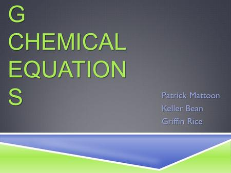 7.4 BALANCIN G CHEMICAL EQUATION S Patrick Mattoon Keller Bean Griffin Rice.