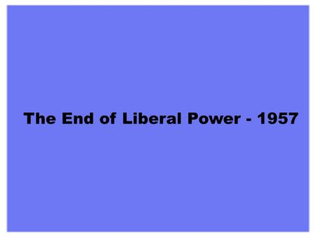 The End of Liberal Power - 1957 The Pipeline Debate and the end of Liberal Power - 1957 The Liberals decided to finance the construction of a natural.
