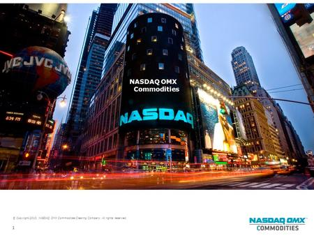 © Copyright 2010, NASDAQ OMX Commodities Clearing Company. All rights reserved. 1 NASDAQ OMX Commodities.