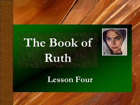 "The Book of Ruth Lesson Four. ""May His Name Be Famous in Israel"" (Ruth 4:1-22) I. Boaz Talks with the Near Kinsman (4:1-6). A. Boaz goes to the elders."