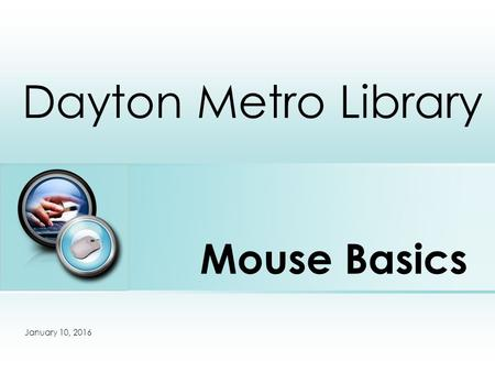 Mouse Basics Dayton Metro Library Place photo here January 10, 2016.