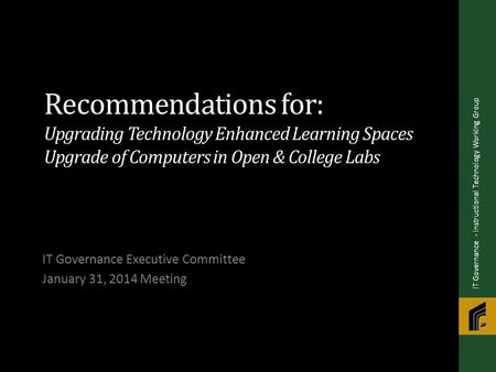 Recommendations for: Upgrading Technology Enhanced Learning Spaces Upgrade of Computers in Open & College Labs IT Governance Executive Committee January.