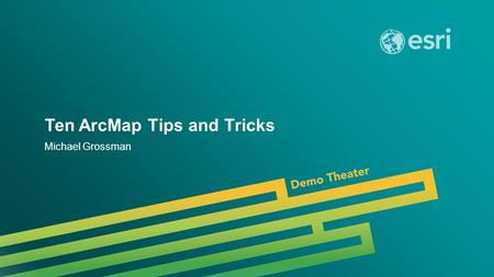 Esri UC 2014 | Demo Theater | Ten ArcMap Tips and Tricks Michael Grossman.