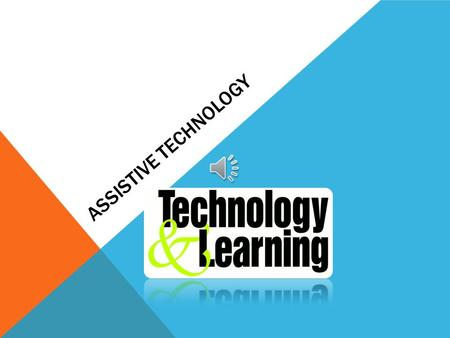 ASSISTIVE TECHNOLOGY WHAT IS IT? Assistive Technology is defined in the Technology-Related Assistance Act (Tech Act) as any item piece of equipment,