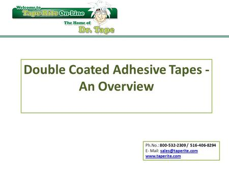 Ph.No.: 800-532-2309 / 516-406-8294 E- Mail:  Double Coated Adhesive Tapes - An Overview.