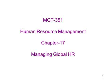 1– 1 MGT-351 Human Resource Management Chapter-17 Managing Global HR.