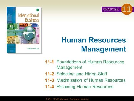 © 2011 South-Western | Cengage Learning Human Resources Management 11-1 11-1Foundations of Human Resources Management 11-2 11-2Selecting and Hiring Staff.