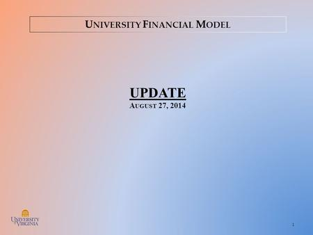 1 U NIVERSITY F INANCIAL M ODEL UPDATE A UGUST 27, 2014.