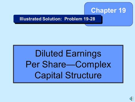19-1 Diluted Earnings Per Share—Complex Capital Structure Chapter 19 Illustrated Solution: Problem 19-28.