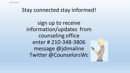 Stay connected stay informed! sign up to receive information/updates from counseling office enter # 210-348-3806