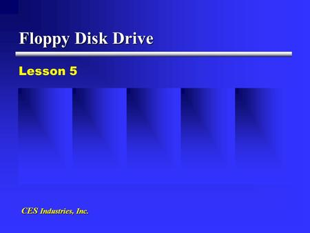 "Floppy Disk Drive Lesson 5 CES Industries, Inc.. 1. Evolved from audio tape to floppy disk drives, with the first being an 8"" disk to modern 3 1/2"" 2."