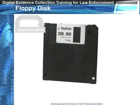 Digital Evidence Collection Training for Law Enforcement Developed by the Electronic Crime Partnership Initiative Floppy Disk Start Animation.
