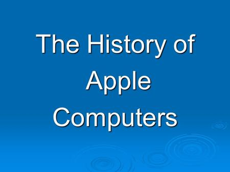 The History of Apple AppleComputers. Apple I  Sold as a motherboard  Not a whole computer by today's standards  Homebrew Computer Club  Needed 2 AC.