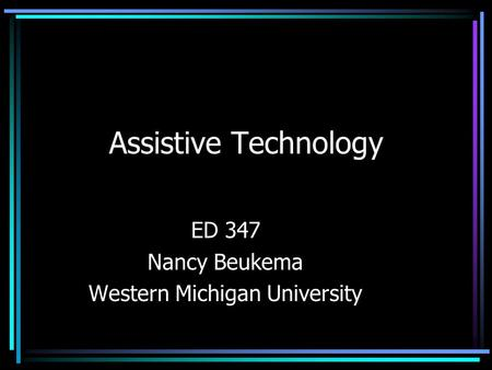 Assistive Technology ED 347 Nancy Beukema Western Michigan University.