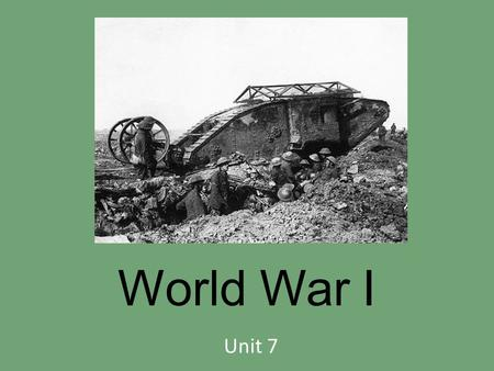 World War I Unit 7 World War I 1914-1918 Caused by competition and industrial nations in Europe and failure of diplomacy – What is diplomacy? The war.