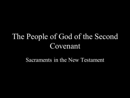 The People of God of the Second Covenant Sacraments in the New Testament.