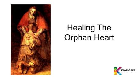 Healing The Orphan Heart. Adam and Eve in Eden A perfect relationship with God their Father.