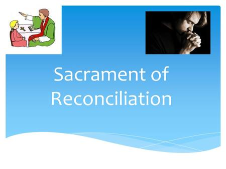 Sacrament of Reconciliation. Learning Goals:Success Criteria I will understand the facilitation of the sacrament of reconciliation and how this sacrament.