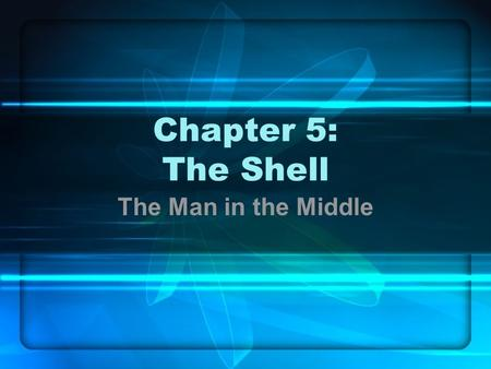 Chapter 5: The Shell The Man in the Middle. In this chapter … The command line Input, output, and redirection Process management Wildcards and expansion.