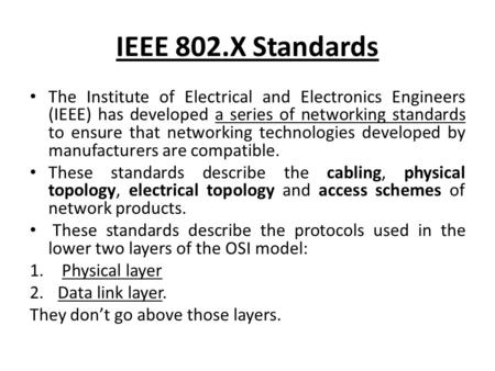 IEEE 802.X Standards The Institute of Electrical and Electronics Engineers (IEEE) has developed a series of networking standards to ensure that networking.