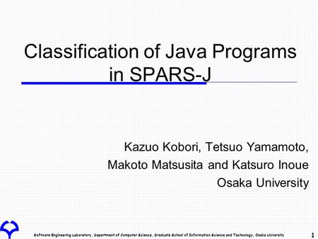 Software Engineering Laboratory, Department of Computer Science, Graduate School of Information Science and Technology, Osaka University 1 Classification.