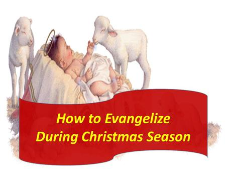 How to Evangelize During Christmas Season. Christmas season for many is a time for: Buying gifts for others But for evangelism workers it is a golden.